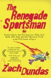 Renegade Sportsman Drunken Runners, Bike Polo Superstars, Roller Derby Rebels, Killer Birds, and Other Uncommon Thrills on the Wild Frontier of Sports 2010 9781594484568 Front Cover
