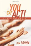 You Can Act! A Complete Guide for Actors 1st 2009 9781932907568 Front Cover