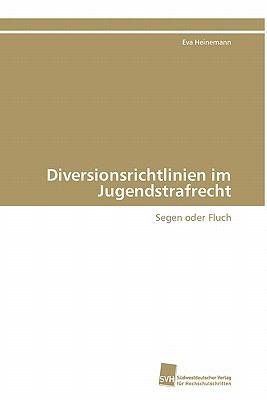 Diversionsrichtlinien im Jugendstrafrecht Segen oder Fluch 2011 9783838124568 Front Cover