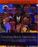 Creating Black Americans African-American History and Its Meanings, 1619 to the Present 1st 2006 9780195137569 Front Cover