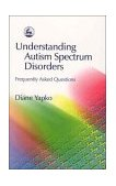 Understanding Autism Spectrum Disorders Frequently Asked Questions 1st 2003 9781843107569 Front Cover