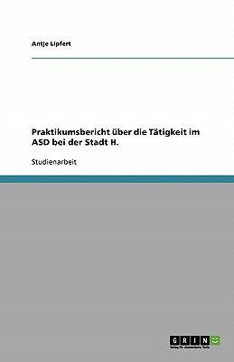 Praktikumsbericht �ber die T�tigkeit im ASD bei der Stadt H. 2007 9783638796569 Front Cover