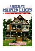 America's Painted Ladies The Ultimate Celebration of Our Victorians 1994 9780140238570 Front Cover