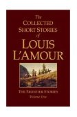 Collected Short Stories of Louis l'Amour, Volume 1 Frontier Stories 2003 9780553803570 Front Cover
