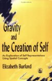 Gravity and Creation of Self An Exploration of Self Representations Using Spatial Concepts 1998 9781853025570 Front Cover