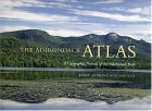 Adirondack Atlas A Geographic Portrait of the Adirondack Park 1st 2004 9780815607571 Front Cover