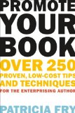 Promote Your Book Over 250 Proven, Low-Cost Tips and Techniques for the Enterprising Author 2011 9781581158571 Front Cover