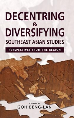 Decentring and Diversifying Southeast Asian Studies Perspectives from the Region 2011 9789814311571 Front Cover