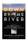 Down by the River Drugs, Money, Murder, and Family 2004 9780743244572 Front Cover