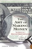 Art of Making Money The Story of a Master Counterfeiter 2010 9781592405572 Front Cover