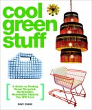 Cool Green Stuff A Guide to Finding Great Recycled, Sustainable, Renewable Objects You Will Love 2007 9780307395573 Front Cover