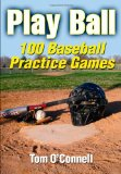 Play Ball 100 Baseball Practice Games 1st 2009 9780736081573 Front Cover