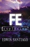 Fe Explosiva Su Fe Puesta en Accion 2005 9780829745573 Front Cover