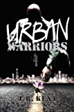 Urban Warriors Seven Days in the Life 2012 9781469186573 Front Cover