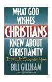 What God Wishes Christians Knew about Christianity It Might Surprise You 1998 9781565075573 Front Cover