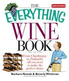 Everything Wine Book From Chardonnay to Zinfandel, All You Need to Make the Perfect Choice 2nd 2005 9781593373573 Front Cover