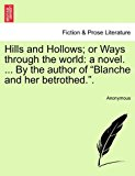 Hills and Hollows; or Ways Through the World A novel... . by the author of Blanche and her Betrothed. . 2011 9781241392574 Front Cover
