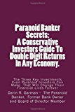 Paranoid Banker Secrets: a Conservative Investors Guide to Double Digit Returns in Any Economy 2013 9781483978574 Front Cover