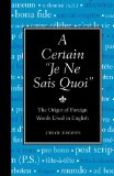 Certain Je Ne Sais Quoi The Origin of Foreign Words Used in English 2010 9781606520574 Front Cover