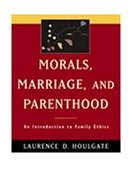 Morals, Marriage, and Parenthood An Introduction to Family Ethics 1998 9780534551575 Front Cover