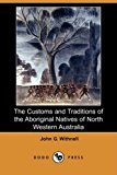 Customs and Traditions of the Aboriginal Natives of North Western Australia 2009 9781409935575 Front Cover