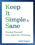 Keep It Simple and Sane Freeing Yourself from Addictive Thinking (for Readers of the Craving Mind and Healing the Shame That Binds You) 2008 9781573243575 Front Cover