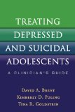 Treating Depressed and Suicidal Adolescents A Clinician's Guide