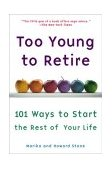 Too Young to Retire An off-The Road Map to the Rest of Your Life 2004 9780452285576 Front Cover