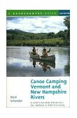 Canoe Camping Vermont and New Hampshire Rivers 3e 600 Miles of Rivers for a Day Weekend or Week of Canoeing 3rd 1999 Revised  9780881504576 Front Cover