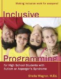 Inclusive Programming for High School Students with Autism or Aspergers Syndrome A Guide for Parents and Teachers 2009 9781932565577 Front Cover