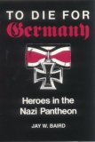 To Die for Germany Heroes in the Nazi Pantheon 1992 9780253207579 Front Cover