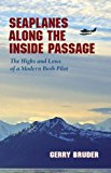 Seaplanes along the Inside Passage The Highs and Lows of a Modern Bush Pilot 2014 9780882409580 Front Cover