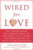 Wired for Love How Understanding Your Partner's Brain and Attachment Style Can Help You Defuse Conflict and Build a Secure Relationship 1st 2012 9781608820580 Front Cover