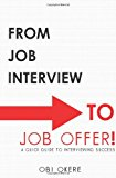 From Job Interview to Job Offer A Quick Guide to Interviewing Success 2012 9781480094581 Front Cover