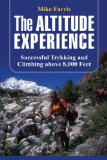 Altitude Experience Successful Trekking and Climbing above 8,000 Feet 2008 9780762743582 Front Cover