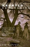 Haunted Cemeteries Creepy Crypts, Spine-Tingling Spirits, and Midnight Mayhem 2010 9780762756582 Front Cover