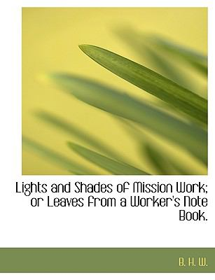 Lights and Shades of Mission Work; or Leaves from a Worker's Note Book 2010 9781140539582 Front Cover