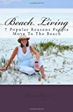 Beach Living 7 Popular Reasons People Move to the Beach 2012 9781477619582 Front Cover