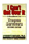 I Can't Get over It A Handbook for Trauma Survivors 2nd 1996 Revised 9781572240582 Front Cover