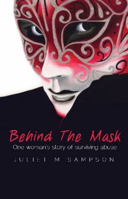 Behind the Mask One Woman's Survival of Abuse Love 2011 9781921596582 Front Cover