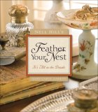 Nell Hill's Feather Your Nest It's All in the Details 2007 9780740768583 Front Cover