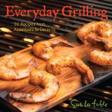 Everyday Grilling 50 Recipes from Appetizers to Desserts 2011 9781449400583 Front Cover