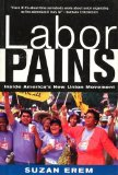Labor Pains Stories from Inside America's New Union Movement 2001 9781583670583 Front Cover