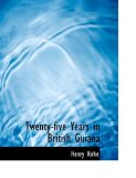 Twenty-five Years in British Guiana: 2008 9780554670584 Front Cover