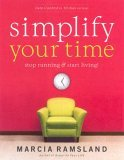 Simplify Your Time Stop Running and Start Living! 1st 2006 9780849914584 Front Cover