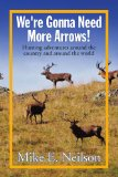 We're Gonna Need More Arrows! 2009 9781441553584 Front Cover