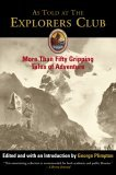 As Told at the Explorers Club More Than Fifty Gripping Tales of Adventure 2005 9781592286584 Front Cover