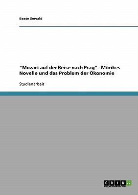 'Mozart auf der Reise nach Prag' - M�rikes Novelle und das Problem der �konomie 2008 9783638903585 Front Cover