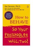 How to Behave So Your Preschooler Will, Too! 2004 9780142004586 Front Cover