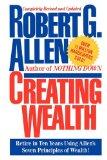 Creating Wealth Retire in Ten Years Using Allen's Seven Principles 2011 9781451631586 Front Cover